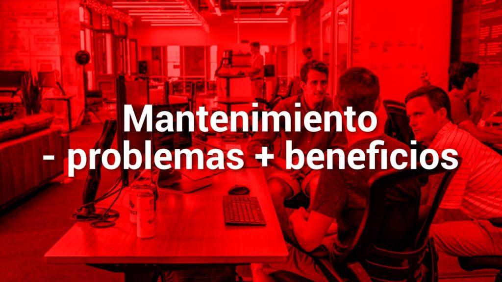 Mantenimiento - problemas + beneficios